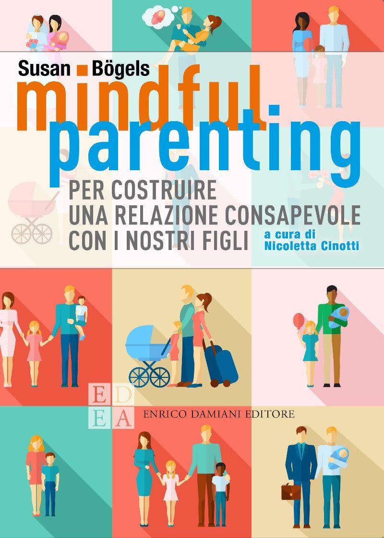 Mindful Parenting di Susan Bögels: costruire una relazione con i propri figli