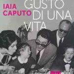 Il gusto di una vita, Iaia Caputo in una viaggio tra generazioni con la memoria del gusto
