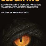 L'ombra del cattivo, Marina Lenti racconta e analizza i personaggi cattivi delle saghe