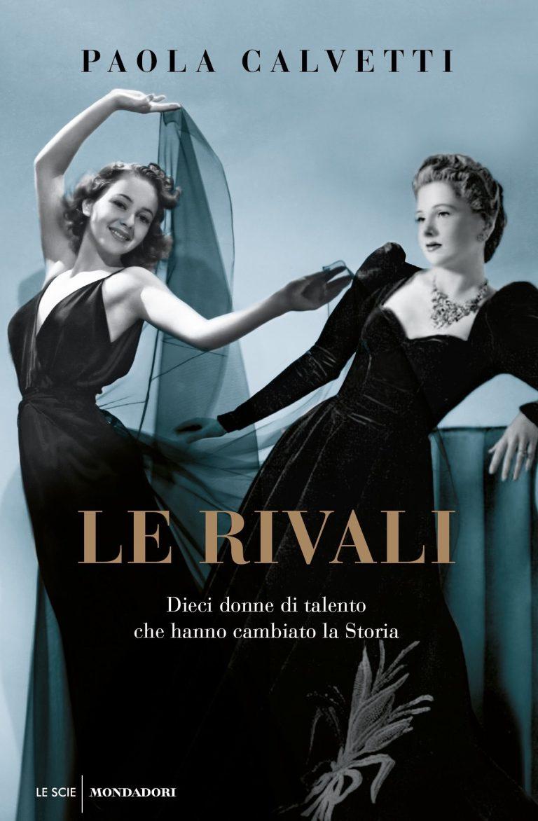"""""""Le rivali"""", Paola Calvetti racconta dieci donne di talento che hanno fatto storia"""