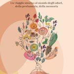 Profumi, un viaggio nel mondo degli odori e delle essenze di Paola Bottai
