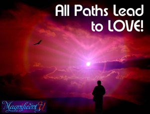 All Paths Lead to Love, Awareness, Consciousness
