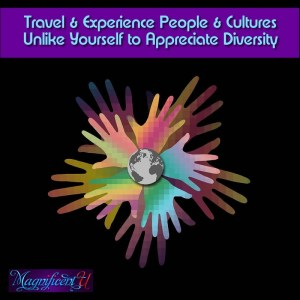 Travel & Experience Places & People Unlike Yourself to Appreciate Cultural Diversity