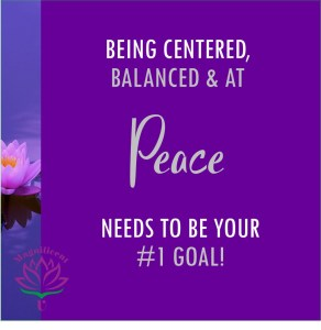 Being Centered Balanced and at Peace Needs to be Your #1 Goal