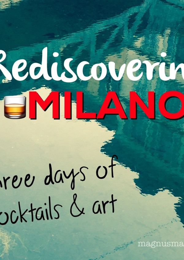 REDISCOVERING MILAN: Three days of cocktails & art