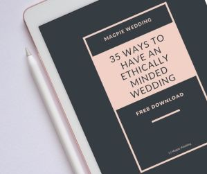ETHICAL WEDDING GUIDE BY MAGPIE WEDDING
