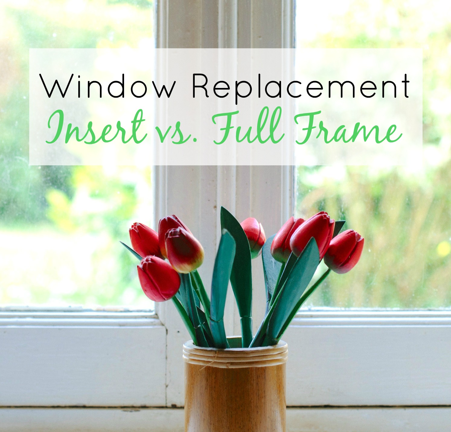 Window Replacement: Insert vs. Full Frame