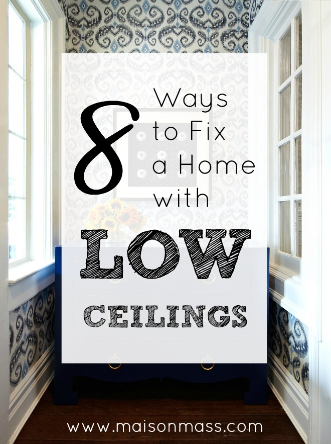8 Ways to Fix a Home with Low Ceilings