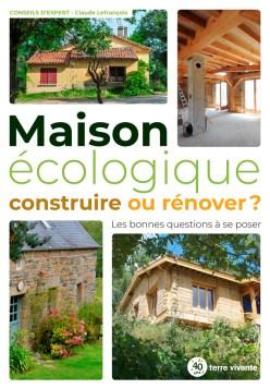 Maison écologique : construire ou rénover ?