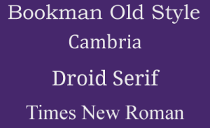 Serif Fonts: Bookman Old Style, Cambria, Droid Serif, Times New Roman