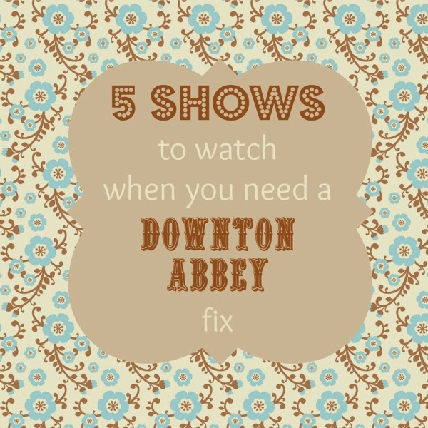 5 shows to watch instead of Downton Abbey