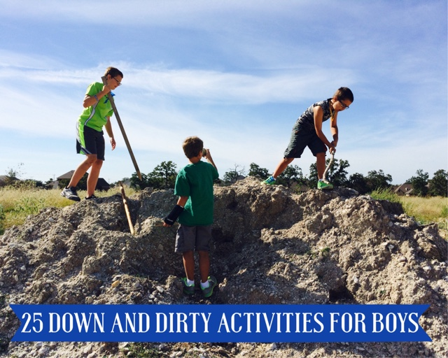 25 down and dirty activities for boys