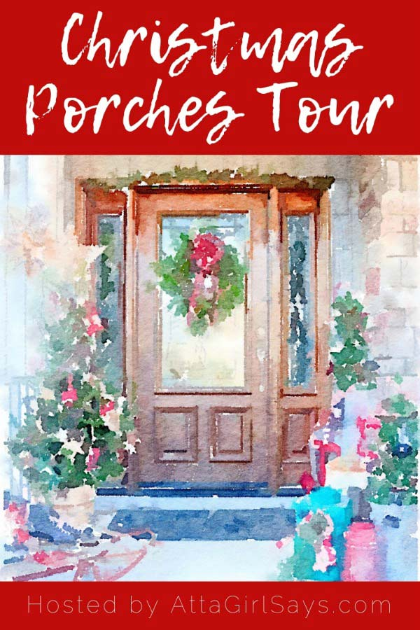 Christmas porches tour 2018 with Atta Girl Says and Friends. See all the fun tours by your favorite bloggers!