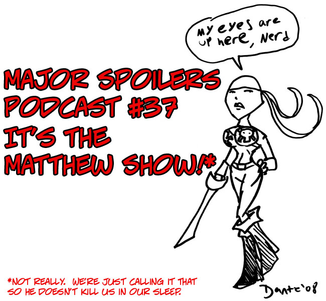 Major Spoilers Podcast #37