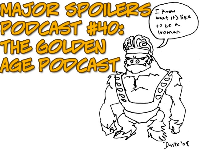 Major Spoilers Podcast #40 - ULTRAHUMANITE!