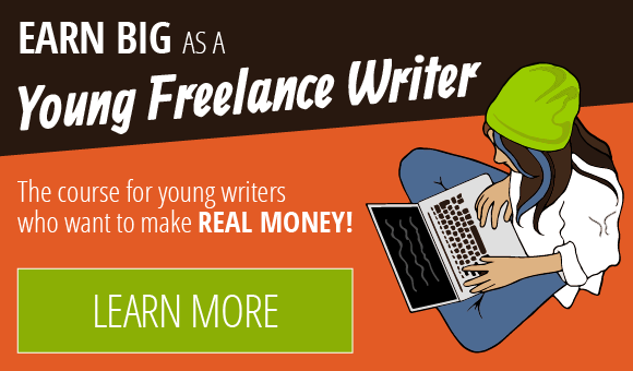 Earn Big as a Young Writer A course for young writers who want to make REAL MONEY! LEARN MORE