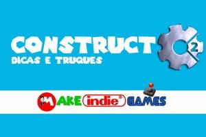 Construct 2 - Dicas e Truques