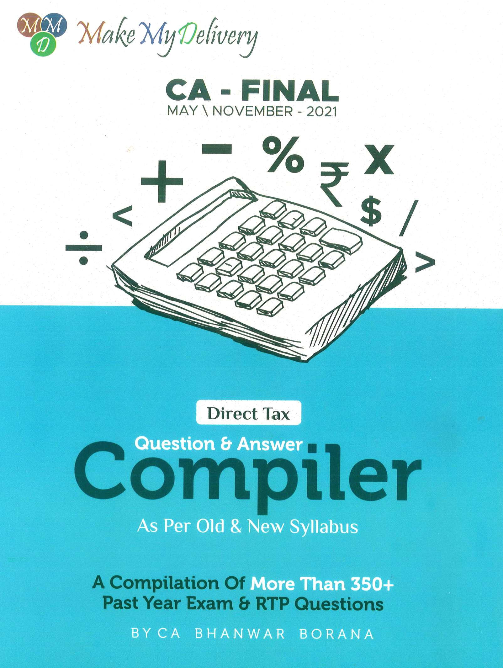 MakeMyDelivery CA Final Direct Tax Compiler Old and New Syllabus both By CA Bhanwar Borana Applicable for May 2021 Exam