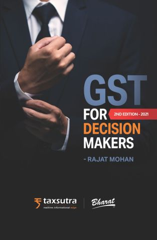 Bharat GST for Decision Makers By Rajat Mohan Edition March 2021