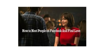 How to Meet People on Facebook And Find Love