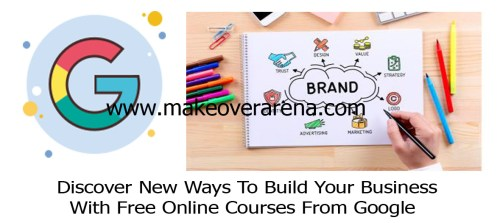 Discover New Ways To Build Your Business With Free Online Courses From Google