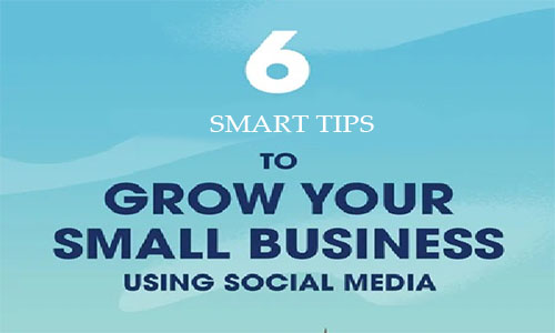 6 Smart Tips to Grow Your Small Business Using Social Media