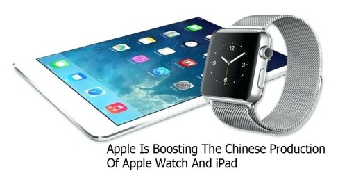 Apple Is Boosting The Chinese Production Of Apple Watch And iPad