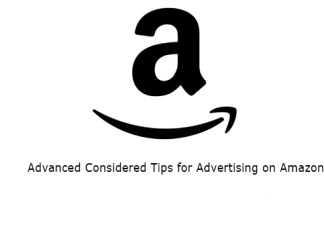 Advanced Considered Tips for Advertising on Amazon
