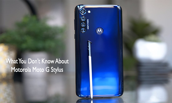 What You Don't Know About Motorola Moto G Stylus