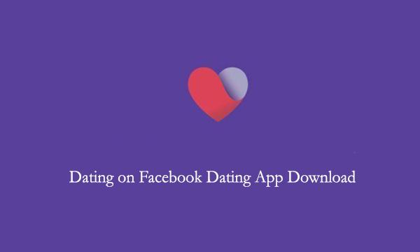 Dating on Facebook Dating App Download