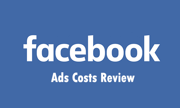 Facebook Ads Costs Review