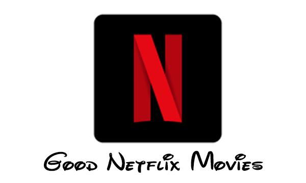 Good Netflix Movies