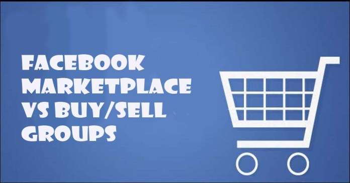Facebook Marketplace vs Buy/Sell Groups
