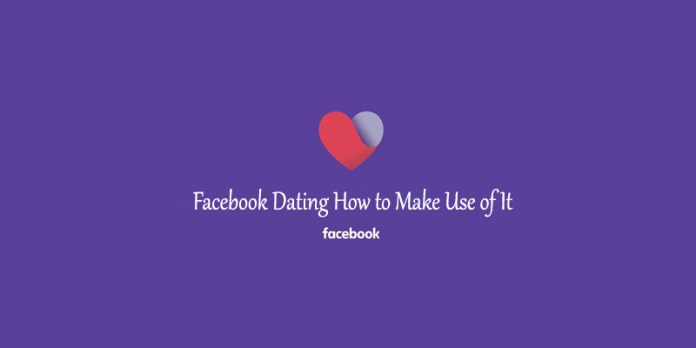Facebook Dating How to Make Use of It