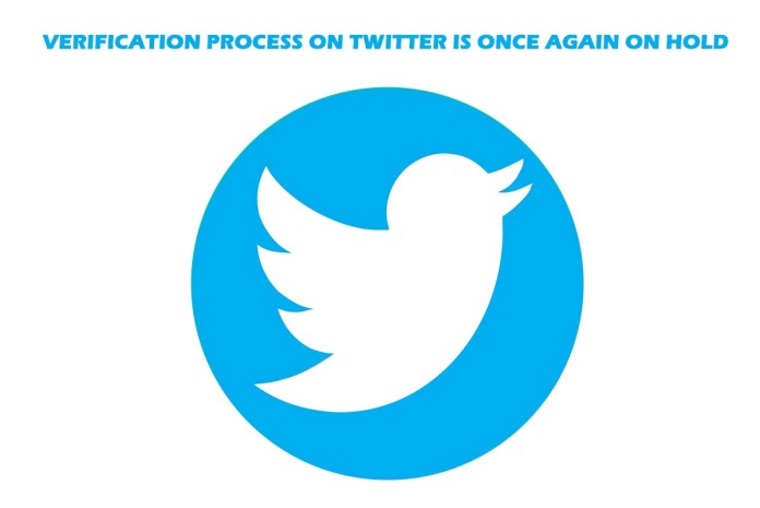 Verification Process on Twitter is Once Again on Hold