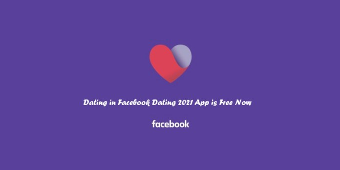 Dating in Facebook Dating 2021 App is Free Now