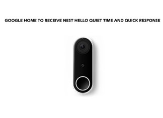 Google Home to Receive Nest Hello Quiet Time and Quick Response