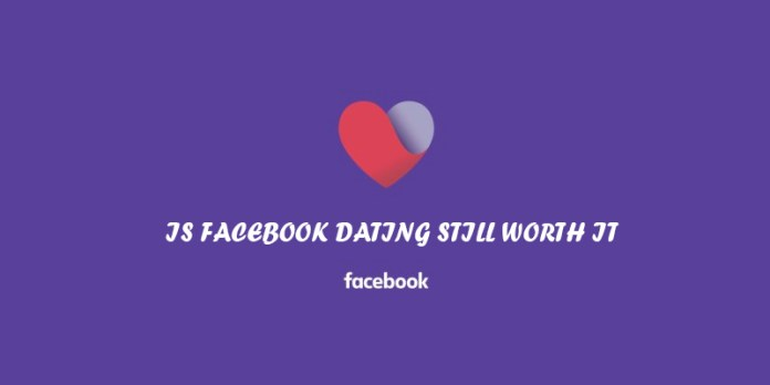 Is Facebook Dating Still Worth It
