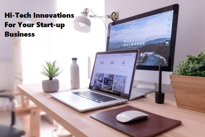 Hi-Tech Innovations For Your Start-up Business