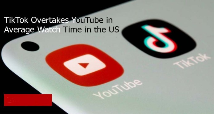 TikTok Overtakes YouTube in Average Watch Time in the US