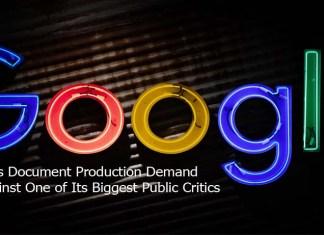 Google Files Document Production Demand against One of Its Biggest Public Critics