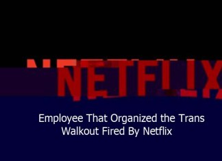 Employee That Organized the Trans Walkout Fired By Netflix