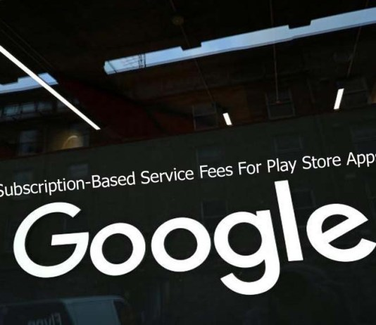 Subscription-Based Service Fees For Play Store Apps Reportedly To Be Cut Down In Half by Google