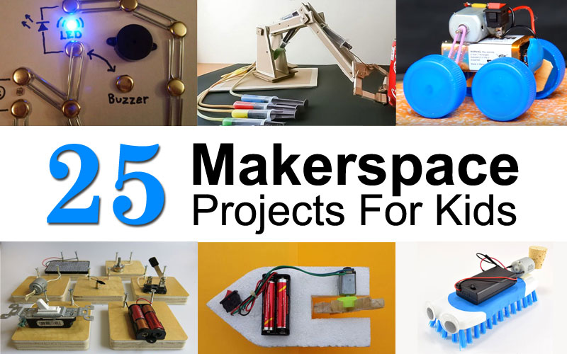 25 makerspace (stem steam) projects for kids makerspaces com