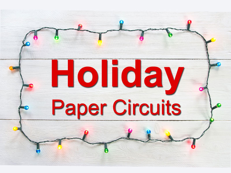 Christmas Holiday Paper Circuits Templates