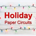 4 Holiday Paper Circuit Projects