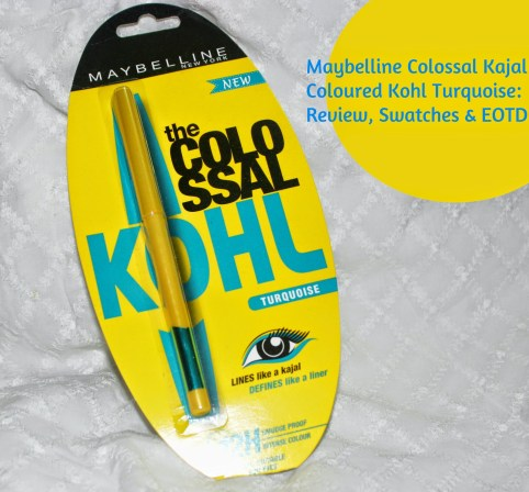 Maybelline Colossal Kajal Coloured Kohl Turquoise: Review, Swatches & EOTD