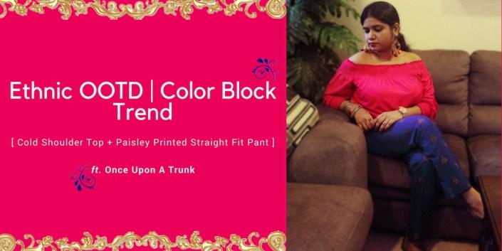 Ethnic OOTD | Color Block Trend