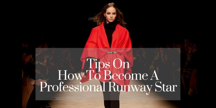 Tips On How To Become A Professional Runway Star