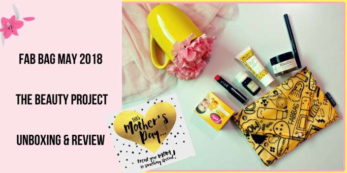 Mother's Day Special: Fab Bag May 2018| The Beauty Project| Unboxing & Review